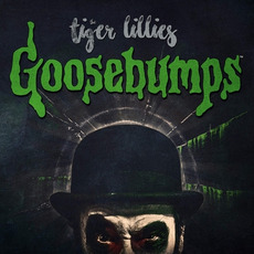 Goosebumps mp3 Album by The Tiger Lillies