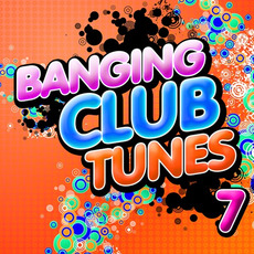 Banging Club Tunes 7 mp3 Compilation by Various Artists