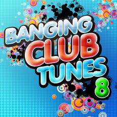 Banging Club Tunes 8 mp3 Compilation by Various Artists