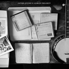 Jayme Stones Lomax Project by Jayme Stone