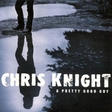 A Pretty Good Guy mp3 Album by Chris Knight