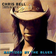 Baptized By The Blues mp3 Album by Chris Bell & 100% Blues