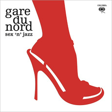 Sex 'N' Jazz mp3 Album by Gare Du Nord