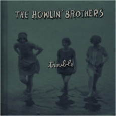 Trouble mp3 Album by The Howlin' Brothers