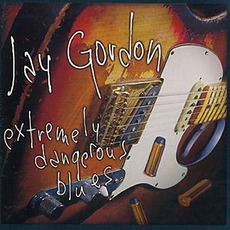 Extremely Dangerous Blues mp3 Album by Jay Gordon