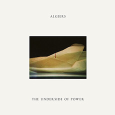The Underside of Power by Algiers (USA)