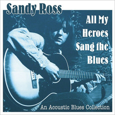 All My Heroes Sang The Blues mp3 Album by Sandy Ross