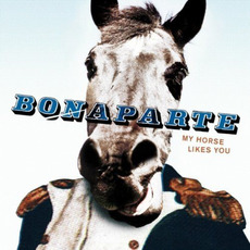 My Horse Likes You mp3 Album by Bonaparte