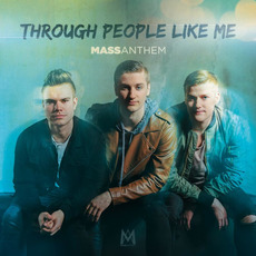 Through People Like Me by Mass Anthem