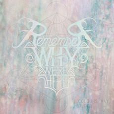 Colours May Bleed mp3 Album by Remember Why We're Here