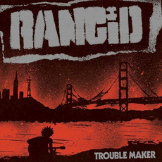 Trouble Maker (Deluxe Edition) mp3 Album by Rancid