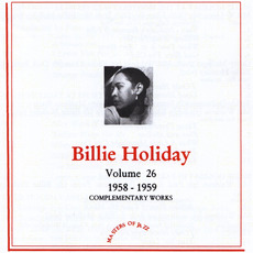 Complementary Works, Volume 26: 1958-1959 by Billie Holiday And Her Orchestra