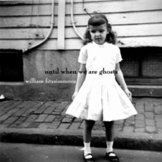 Until When We Are Ghosts mp3 Album by William Fitzsimmons