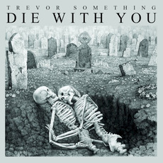 Die With You by Trevor Something
