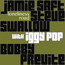 Loneliness Road by Jamie Saft, Steve Swallow, Bobby Previte with Iggy Pop