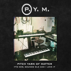 It's New, Sounds Old And I Love It mp3 Album by PITCH YARN OF MATTER