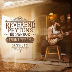 Front Porch Sessions by The Reverend Peyton's Big Damn Band