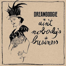Ain't Nobody's Business mp3 Album by Dreamboogie