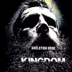 Kingdom mp3 Album by Skeleton Rose