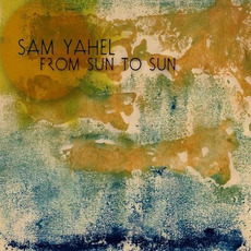 From Sun to Sun by Sam Yahel