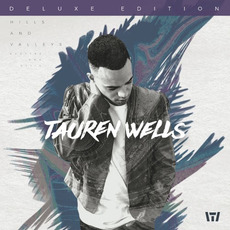Hills and Valleys (Deluxe Edition) mp3 Album by Tauren Wells