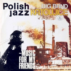 Polish Jazz, Volume 52: Music for My Friends by Big Band Katowice