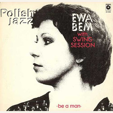 Polish Jazz, Volume 65: Be A Man by Ewa Bem With Swing Session