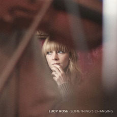 Something's Changing mp3 Album by Lucy Rose