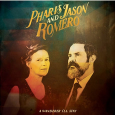 A Wanderer I'll Stay by Pharis & Jason Romero