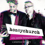 Who Needs Honeychurch? (A Selection 1994-2014)