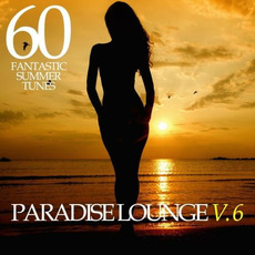 Paradise Lounge, V.6: 60 Fantastic Summer Tunes mp3 Compilation by Various Artists