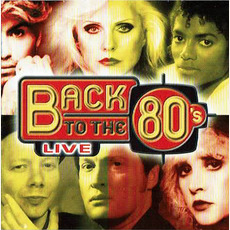 Back to the 80's Live: De Hits uit de Jaren '80: The Long Versions Live by Various Artists