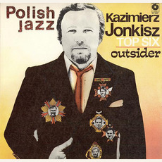 Polish Jazz, Volume 71: Outsider mp3 Album by Kazimierz Jonkisz Top Six