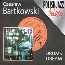 Polish Jazz, Volume 50: Drums Dream (Deluxe) mp3 Album by Czesław Bartkowski