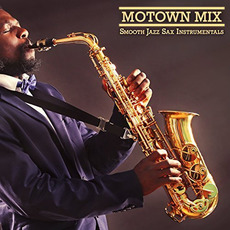 Motown Mix mp3 Album by Smooth Jazz Sax Instrumentals