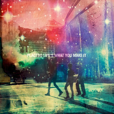 Life's What You Make It mp3 Album by Placebo