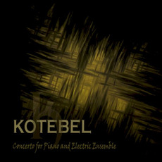 Concerto for Piano and Electric Ensemble mp3 Album by Kotebel