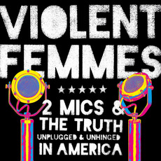 2 Mics & The Truth: Unplugged & Unhinged In America mp3 Live by Violent Femmes