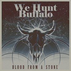 Blood From a Stone by We Hunt Buffalo