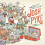 The Best Of Josh Pyke + B-Sides & Rarities