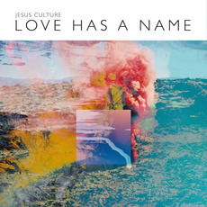 Love Has a Name (Deluxe Edition) by Jesus Culture