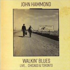 Walkin' Blues Live... Chicago & Toronto by John Hammond