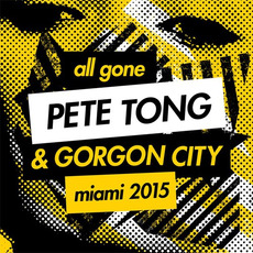 All Gone Pete Tong & Gorgon City: Miami 2015 mp3 Compilation by Various Artists
