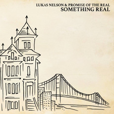 Something Real mp3 Album by Lukas Nelson & Promise Of The Real
