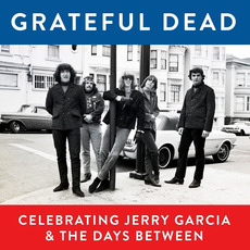 Grateful Dead, Celebrating Jerry Garcia and The Days Between by Grateful Dead