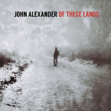 Of These Lands mp3 Album by John Alexander