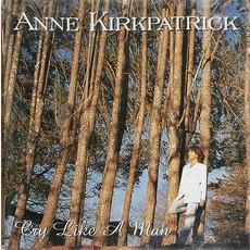Cry Like A Man mp3 Album by Anne Kirkpatrick