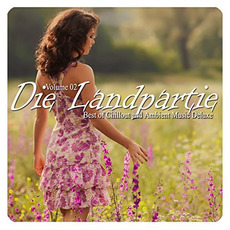 Die Landpartie, Volume 02: Best of Chillout and Ambient Music Deluxe mp3 Compilation by Various Artists