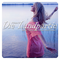 Die Landpartie, Volume 01: Best of Chillout and Ambient Music Deluxe