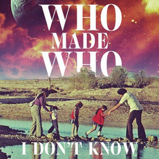 I Don't Know mp3 Single by WhoMadeWho